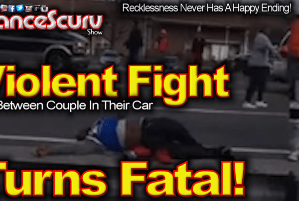 Violent Fight Between A Couple In Their Car Turns Fatal For An Innocent Family – The LanceScurv Show
