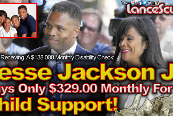 Jesse Jackson Jr. Pays Only $329.00 Monthly For Child Support! – The LanceScurv Show