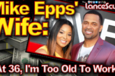 "Mike Epps Wife: ""At 36, I'm Too Old To Work!"" – The LanceScurv Show"