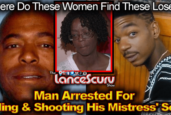 Man Arrested For Killing & Shooting His Mistress' Son! – The LanceScurv Show