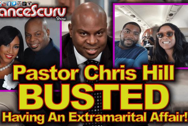 Pastor Chris Hill BUSTED Having An Extramarital Affair With Church Employee! – The LanceScurv Show