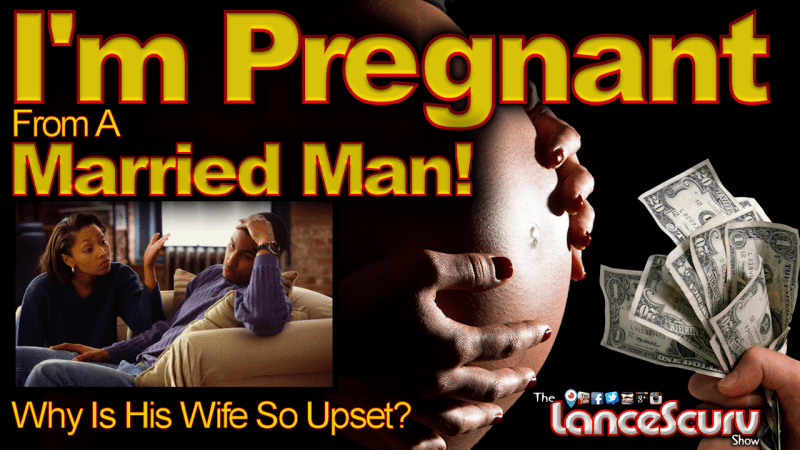 I'm Pregnant From A Married Man: Why Is His Wife So Upset? - The LanceScurv Show