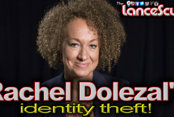 Rachel Dolezal's Identity Theft: Are White Women Entitled To Blackness Too? – The LanceScurv Show