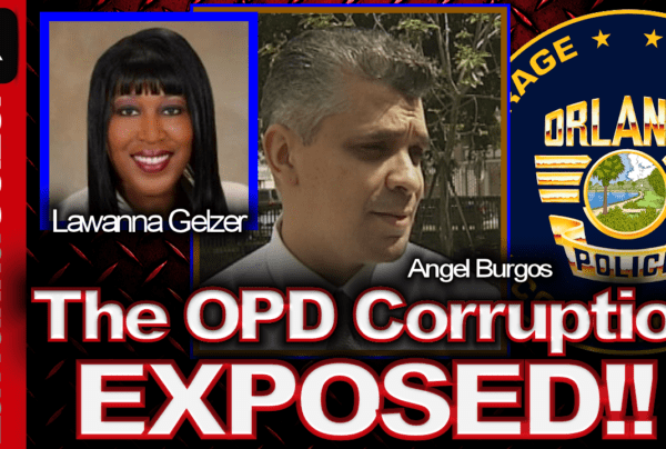 The Orlando Police Department Angel Burgos Corruption Cover-up Exposed! – Lawanna Gelzer SPEAKS!