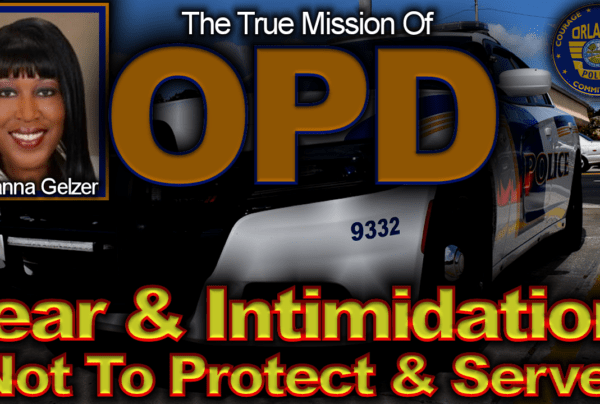 The Orlando Police Dept. Mission: Fear & Intimidation, Not To Protect & Serve! – The LanceScurv Show