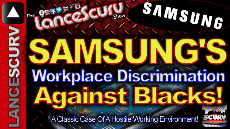 SAMSUNG'S Workplace Discrimination Against Blacks! - The LanceScurv Show