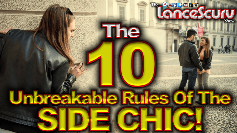 The Ten Unbreakable Rules Of The Side Chic! - The LanceScurv Show