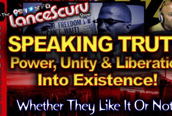 Speaking Truth, Power, Unity & Liberation Into Existence! – The LanceScurv Show