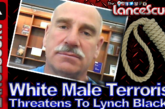 White Male Terrorist Threatens To Lynch Blacks! – The LanceScurv Show