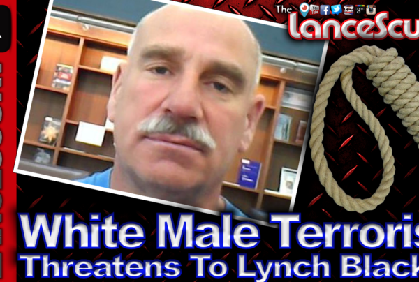 White Male Terrorist Threatens To Lynch Blacks! – The LanceScurv Show