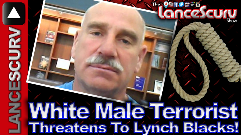 White Male Terrorist Threatens To Lynch Blacks! - The LanceScurv Show