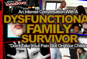 "A Dysfunctional Family Survivor: ""Don't Take Your Pain Out On Your Children!"" – The LanceScurv Show"