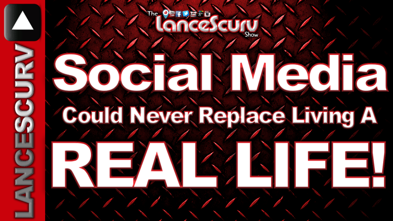 Social Media Could Never Replace Living A Real Life! - The LanceScurv Show