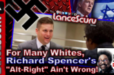 "For Many Whites, Richard Spencer's ""Alt Right"" Ain't Wrong! – The LanceScurv Show"