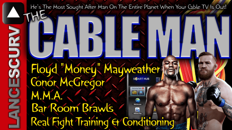 The CABLE MAN Speaks On Conor McGregor & Floyd Mayweather! - The LanceScurv Show