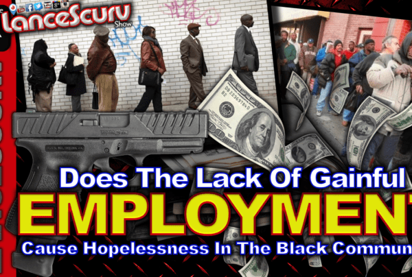 Does The Lack Of Gainful Employment Cause Hopelessness In The Black Community? – The LanceScurv Show