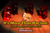 It's More Than Racism: Some People Are Simply Born Evil! – The LanceScurv Show