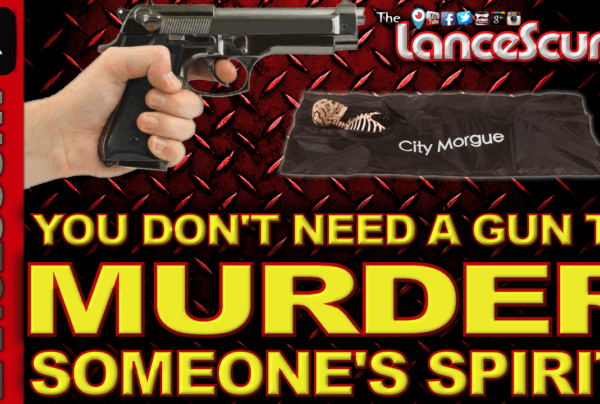 You Don't Need A Gun To Murder Someone's Spirit! – The LanceScurv Show