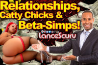 Relationships, Catty Chicks & Beta-Simps! – The LanceScurv Show