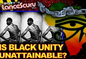 Is Black Unity Unattainable? – The LanceScurv Show