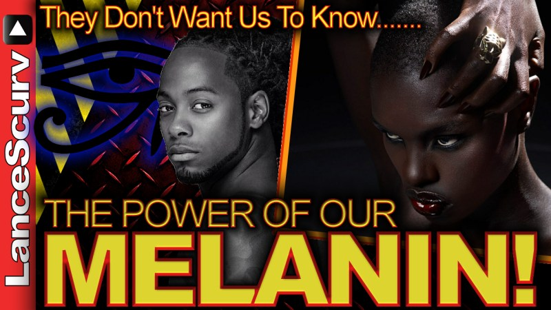 They Don't Want Us To Know The Power Of Our MELANIN! - The LanceScurv Show