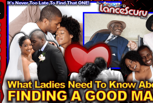 What Ladies Need To Know About Finding A Good Man! – The LanceScurv Show
