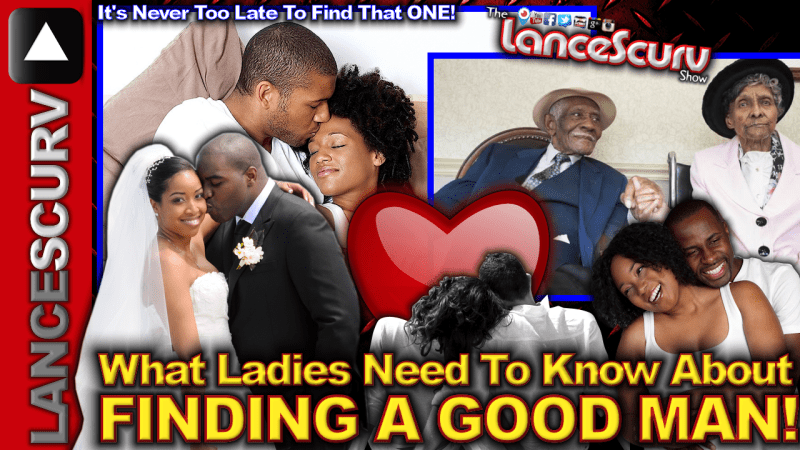 What Ladies Need To Know About Finding A Good Man! - The LanceScurv Show