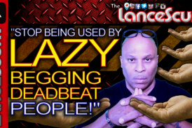 STOP BEING USED By LAZY, Begging, Deadbeat People! – The LanceScurv Show