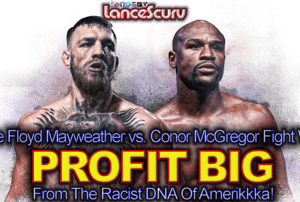 The Floyd Mayweather vs. Conor McGregor Fight Has Profited From The Racist DNA Of Amerikkka!
