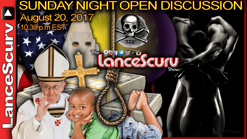 Sunday Night Open Discussion: August 20th 2017 -The LanceScurv Show
