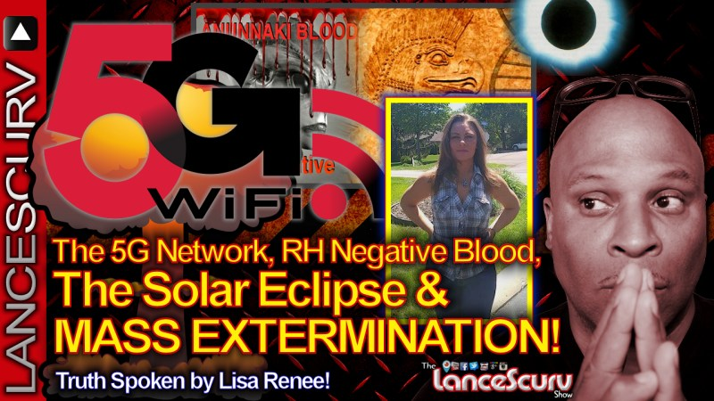 The 5G Network, RH Negative Blood, The Solar Eclipse & Mass Extermination! - The LanceScurv Show
