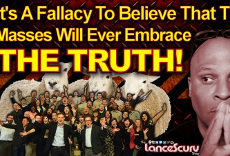 It's A Fallacy To Believe That The Masses Will Ever Embrace The Truth! – The LanceScurv Show