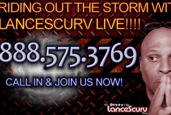 RIDING OUT THE STORM WITH LANCESCURV LIVE! – The LanceScurv Show