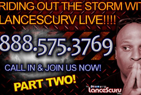 RIDING OUT THE STORM with LANCESCURV LIVE (Pt. 2) – The LanceScurv Show