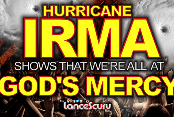 HURRICANE IRMA Shows That We're All At God's Mercy! – The LanceScurv Show