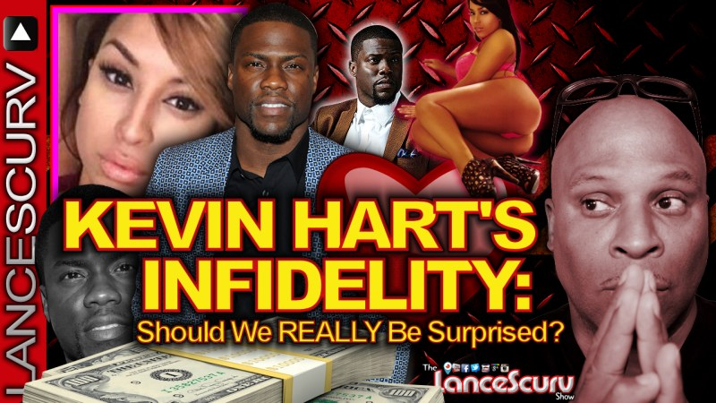 KEVIN HART'S INFIDELITY: Should We Really Be Surprised? - The LanceScurv Show