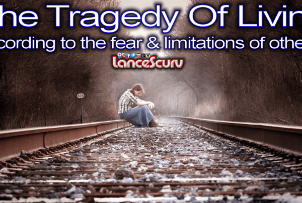 The Tragedy Of Living According To The Fear & Limitations Of Others!