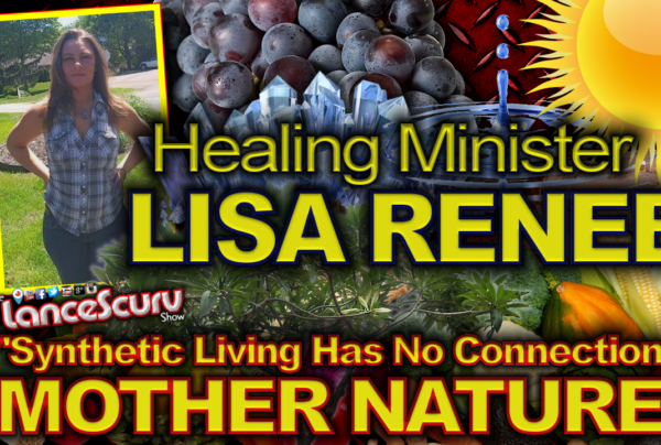 Healing Minister Lisa Renee: Synthetic Living Has No Connection To Mother Nature! – The LanceScurv Show