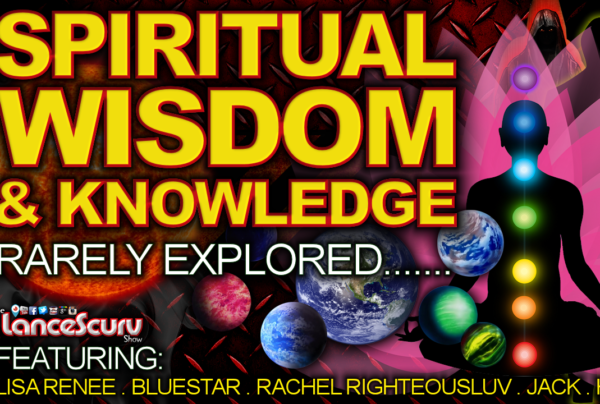 SPIRITUAL WISDOM & KNOWLEDGE Rarely Explored! – The LanceScurv Show