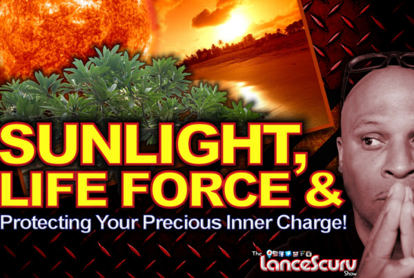 SUNLIGHT, LIFE FORCE & Protecting Your Precious Inner Charge! – The LanceScurv Show