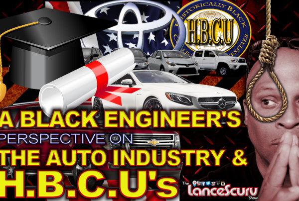 A Black Engineer's Perspective On The Auto Industry & HBCU's! – The LanceScurv Show
