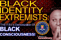 BLACK IDENTITY EXTREMISTS: The F.B.I.'s Demonization Of Black Consciousness! – The LanceScurv Show