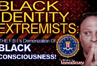 BLACK IDENTITY EXTREMISTS: The F.B.I.'s Demonization Of Black Consciousness! – The LanceScurv Show