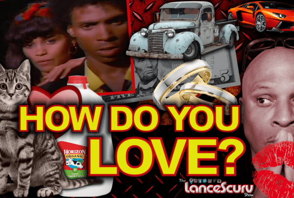 HOW DO YOU LOVE? – The LanceScurv Show