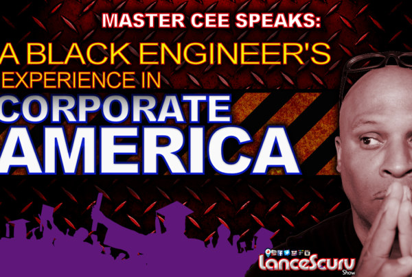 A BLACK ENGINEER's Experience In CORPORATE AMERICA! – The LanceScurv Show
