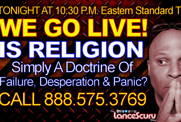 IS RELIGION Simply A Doctrine Of Failure, Desperation & Panic? – The LanceScurv Show