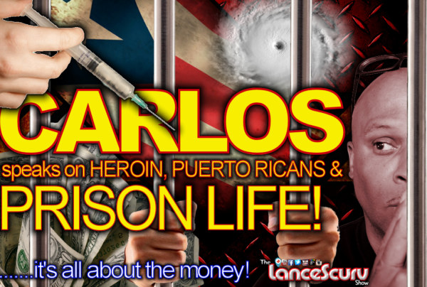 Carlos Speaks On Heroin, Puerto Ricans, Prison Life & More! – The LanceScurv Show