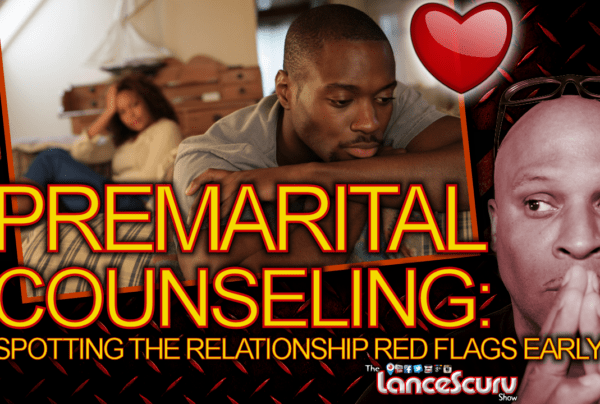 PREMARITAL COUNSELING: Spotting The Relationship Red Flags Early On! – The LanceScurv Show