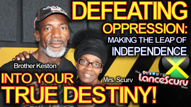 DEFEATING OPPRESSION: Making The Leap Of Independence Into Your True Destiny! - The LanceScurv Show