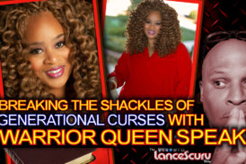 Breaking The Shackles Of Generational Curses With Sister Constance aka Warrior Queen Speaks – The LanceScurv Show
